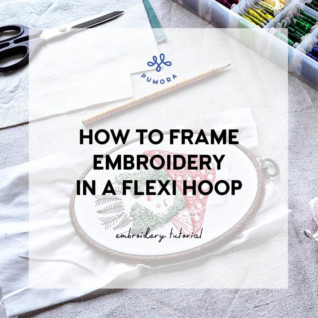 how to frame embroidery in a flexi hoop